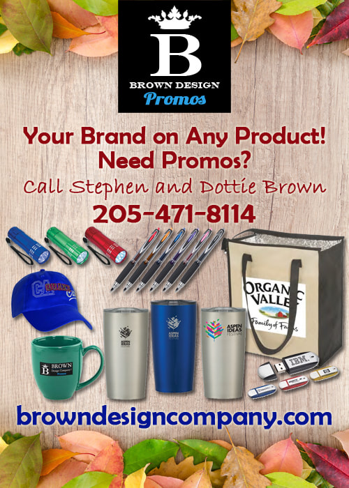 Your brand on any product! Need Promos? Call Stephen and Dottie Brown 205-471-8114